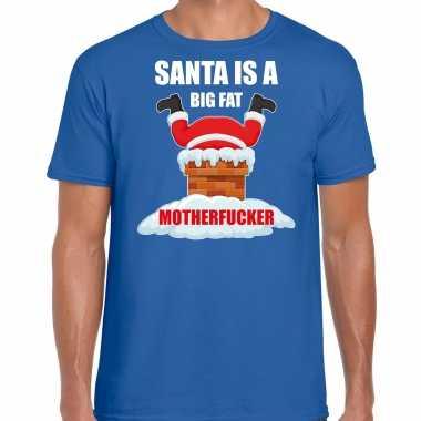 Blauw kersttrui / kerstkleding santa is a big fat motherfucker heren