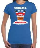 Blauw kersttrui kerstkleding santa is a big fat motherfucker dames